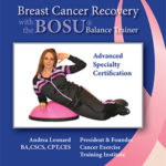 Fitness Certifications: BOSU Exercise in Breast Cancer Recovery Cancer Exercise Training Institute